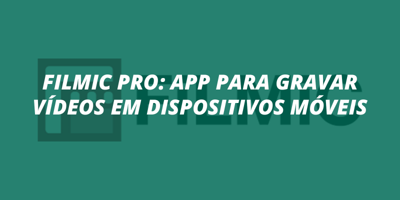 Filmic Pro: app para gravar vídeos em dispositivos móveis