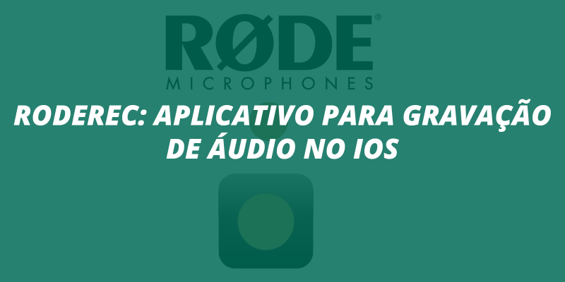 RodeRec: aplicativo para gravação de áudio no IOS