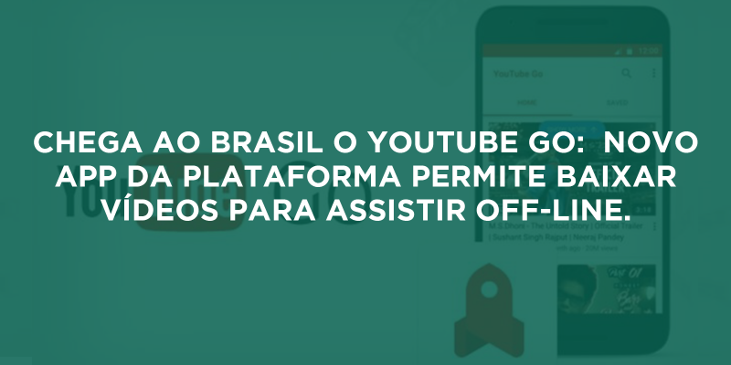 Chega ao Brasil o Youtube Go:  novo app da plataforma permite baixar vídeos para assistir off-line.