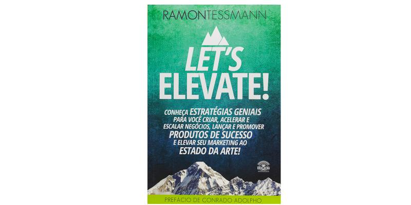 Let's elevate: Conheça estratégias geniais para você criar, acelerar e escalar negócios, lançar e promover produtos de sucesso e elevar seu marketing ao estado da arte
