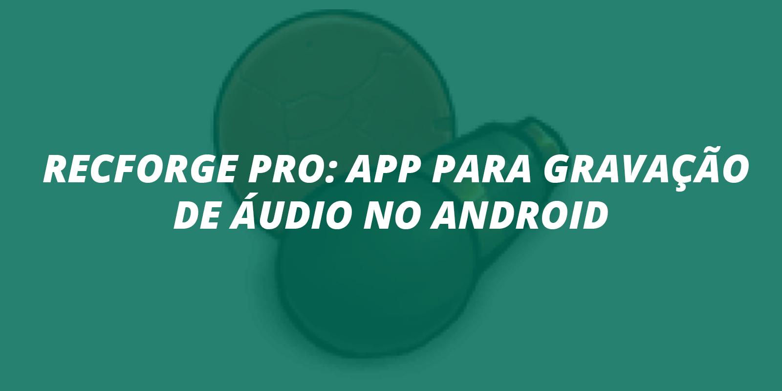 RecForge Pro: app para gravação de áudio no Android