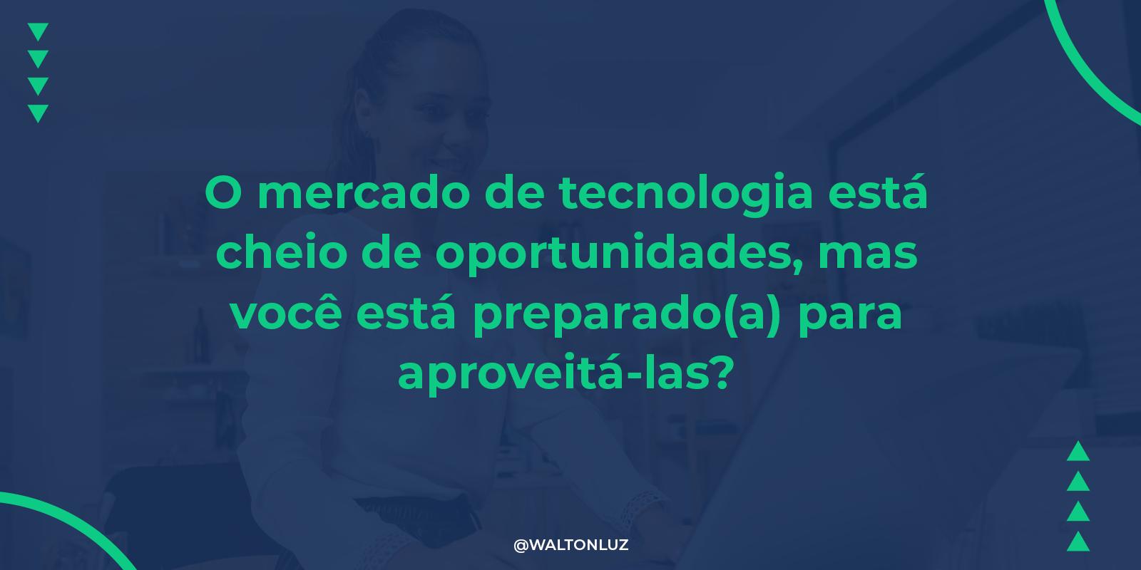 O mercado de tecnologia está cheio de oportunidades, mas você está preparado(a) para aproveitá-las?